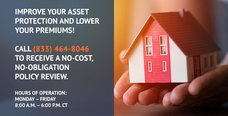 Call (833) 464-8046 to receive a no-cost, no-obligation policy review.